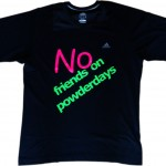 "T-Shirt: ""No friends on powderdays"""